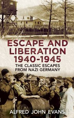Escape and Liberation, 1940-1945: The Classic Escapes from Nazi Germany (Paperback)