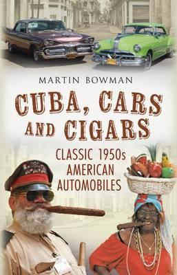 Cuba, Cars and Cigars: Classic 1950s American Automobiles (Hardback)