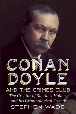 Conan Doyle and the Crimes Club: The Creator of Sherlock Holmes and His Criminological Friends (Hardback)