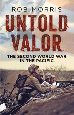 Untold Valor: The Second World War in the Pacific (Hardback)