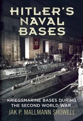 Hitler's Naval Bases: Kriegsmarine Bases During the Second World War (Hardback)