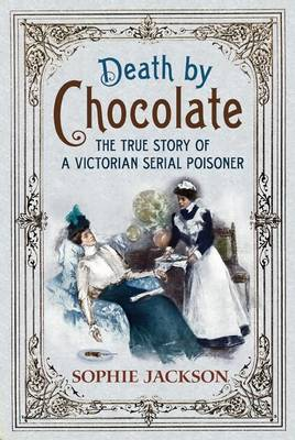 Death by Chocolate: The Serial Poisoning of Victorian Brighton (Paperback)