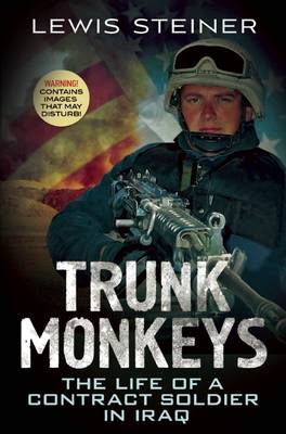 Trunk Monkeys: The Life of a Contract Soldier in Iraq (Paperback)