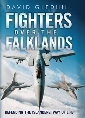 Fighters Over the Falklands: Defending the Islanders' Way of Life (Hardback)
