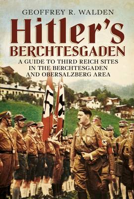 Hitler's Berchtesgaden: A Guide to Third Reich Sites in Berchtesgaden and the Obersalzberg (Paperback)
