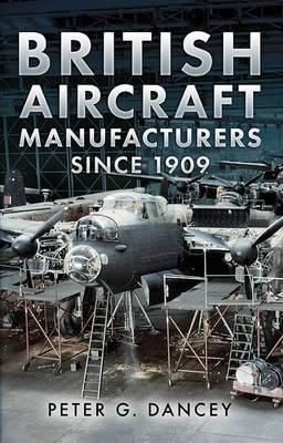 British Aircraft Manufacturers Since 1909 (Hardback)