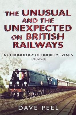 The Unusual and the Unexpected on British Railways: A Chronology of Unlikely Events 1948-1968 (Hardback)