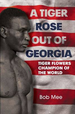 A Tiger Rose Out of Georgia: Tiger Flowers - Champion of the World (Hardback)