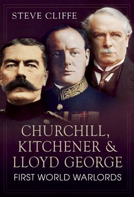 Churchill, Kitchener and Lloyd George: First World Warlords (Paperback)