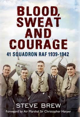 Blood, Sweat and Courage: 41 Squadron RAF, 1939-1942 (Hardback)