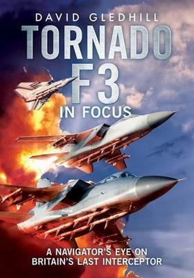 Tornado F3: A Navigator's Eye on Britain's Last Interceptor (Hardback)