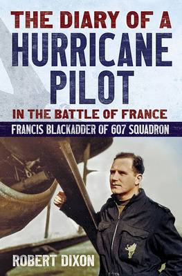Diary of a Hurricane Pilot in the Battle of France: Francis Blackadder of 607 Squadron (Hardback)