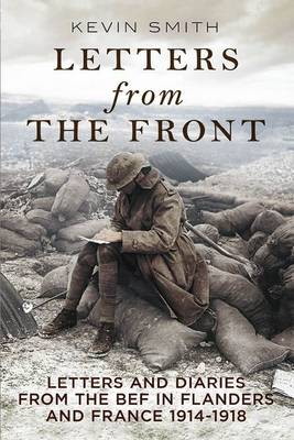 Letters From the Front: Letters and Diaries from the Bef in Flanders and France, 1914-1918. (Paperback)