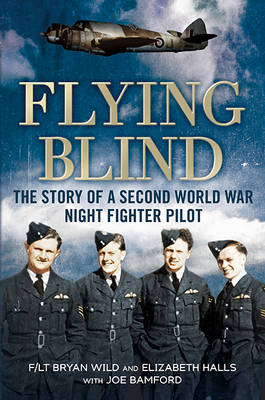 Flying Blind: The Story of a Second World War Night-Fighter Pilot (Hardback)