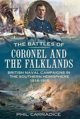 Battles of Coronel and the Falklands: British Naval Campaigns in the Southern Hemisphere 1914-1915 (Paperback)