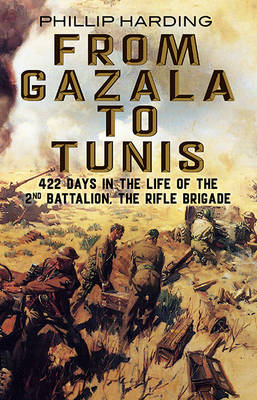 From Gazala to Tunis: 422 Days in the Life of the 2nd Battalion, the Rifle Brigade (Hardback)