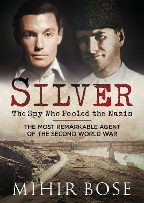 Silver: The Spy Who Fooled the Nazis: The Most Remarkable Agent of the Second World War (Hardback)