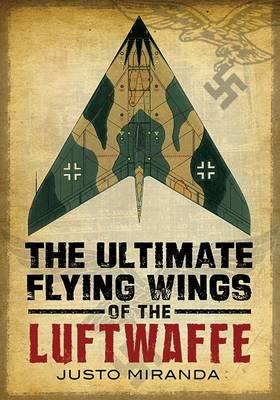 Ultimate Flying Wings of the Luftwaffe (Hardback)