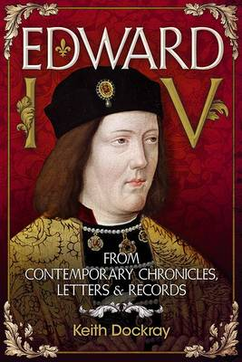 Edward IV: From Contemporary Chronicles, Letters and Records (Paperback)