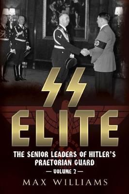 SS Elite - The Senior Leaders of Hitler's Praetorian Guard (Hardback)