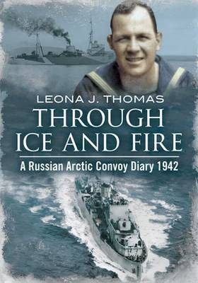Through Ice and Fire: A Russian Arctic Convoy Diary 1942 (Hardback)