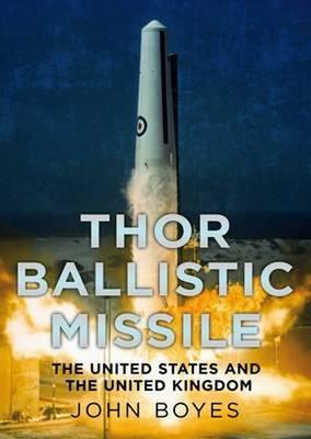 Thor Irbm: The United States and the United Kingdom in Partnership (Hardback)