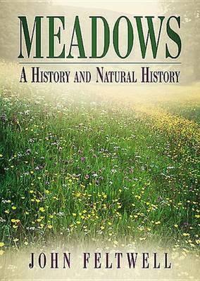 Meadows: A History and Natural History (Hardback)