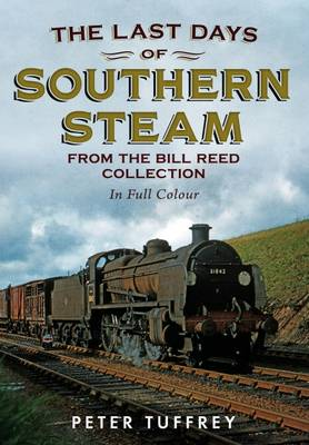 Last Days of Southern Steam from the Bill Reed Collection (Paperback)
