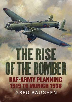 Rise of the Bomber: Raf-Army Planning 1919 to Munich 1938 (Hardback)