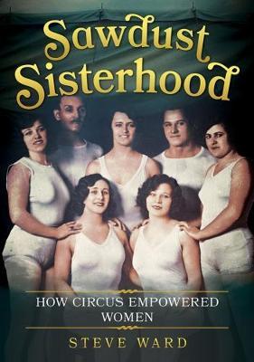 Sawdust Sisterhood: How Circus Empowered Women (Paperback)