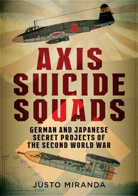 Axis Suicide Squads: German and Japanese Secret Projects of the Second World War (Hardback)