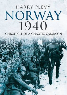 Norway 1940: Chronicle of a Chaotic Campaign (Hardback)