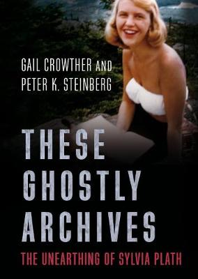 These Ghostly Archives: The Unearthing of Sylvia Plath (Paperback)