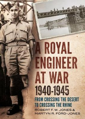 Royal Engineer at War 1940-1945: From Crossing the Desert to Crossing the Rhine (Hardback)