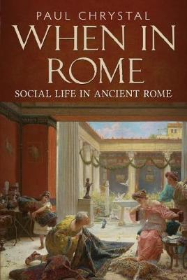 When in Rome: A Social Life of Ancient Rome (Hardback)
