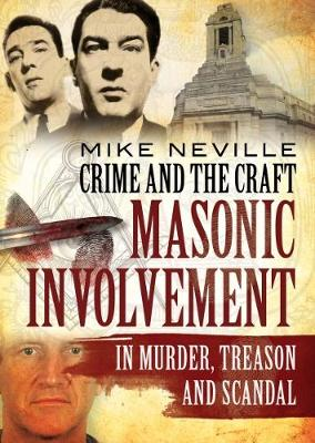 Crime and the Craft: Masonic Involvement in Murder, Treason and Scandal (Paperback)