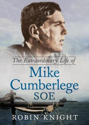 The Extraordinary Life of Mike Cumberlege SOE (Hardback)