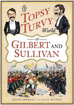 The Topsy Turvy World of Gilbert and Sullivan (Paperback)
