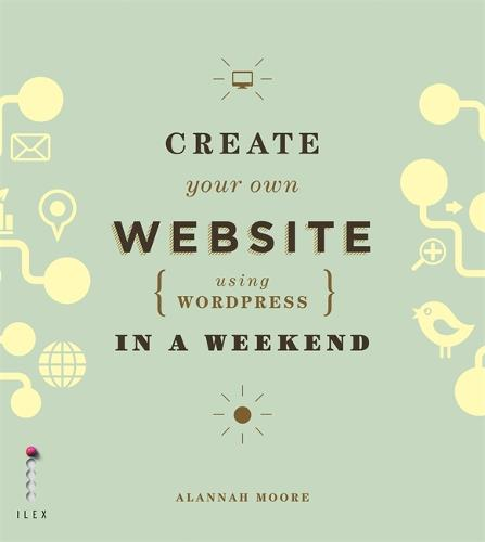 Create Your Own Website (Using Wordpress) in a Weekend (Paperback)