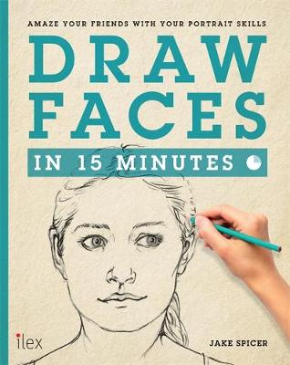 Draw Faces in 15 Minutes: Amaze your friends with your portrait skills - Draw in 15 Minutes (Paperback)