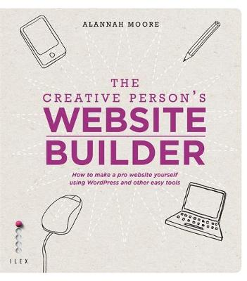 The Creative Person's Website Builder: How to Make a Pro Website Yourself Using Word Press and Other Easy Tools (Paperback)