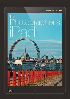 The Photographer's iPad: Putting the iPad at the heart of your photographic workflow (Paperback)