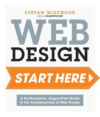 Web Design Start Here: A no-nonsense, jargon-free guide to the fundamentals of web design (Paperback)