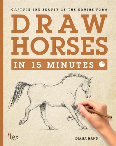 Draw Horses in 15 Minutes: Capture the Beauty of the equine form - Draw in 15 Minutes (Paperback)