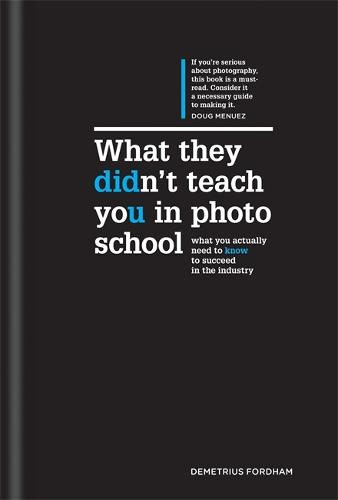 What They Didn't Teach You in Photo School: What you actually need to know to succeed in the industry - What They Didn't Teach You In School (Hardback)