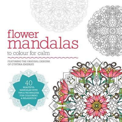 Flower Mandalas to Colour for Calm: 40 Beautiful Mandalas with Tips & Techniques for Colouring & Relaxation (Paperback)