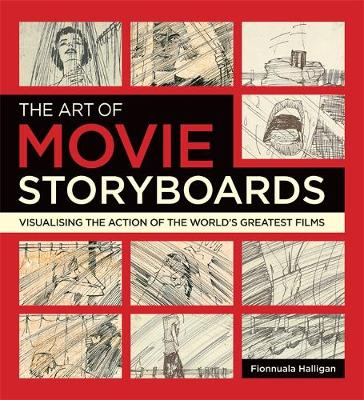 The Art of Movie Storyboards: Visualising the Action of the World's Greatest Films (Paperback)
