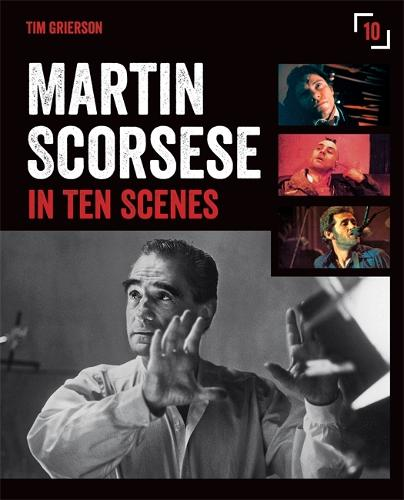 Martin Scorsese in Ten Scenes: The stories behind the key moments of cinematic genius (Paperback)