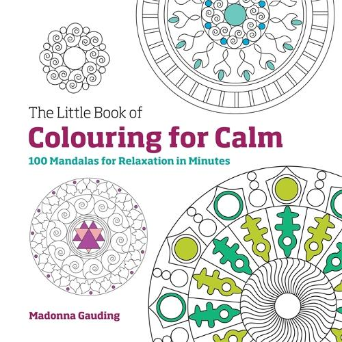 The Little Book of Colouring for Calm: 100 Mandalas for Relaxation in Minutes (Paperback)