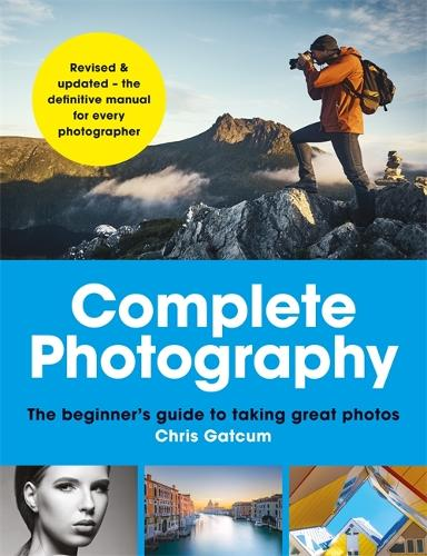Complete Photography: Understand cameras to take, edit and share better photos (Paperback)